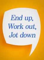 End up, Work out, Jot down