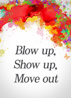 Blow up, Show up, Move out
