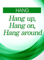 [HANG] Hang up, Hang on, Hang around