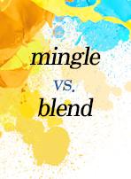 mingle vs. blend