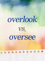 overlook vs. oversee