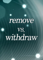 remove vs. withdraw