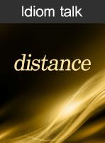 (Idiom talk)distance