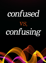 confused vs. confusing