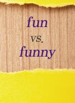 fun vs. funny