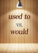 used to vs. would